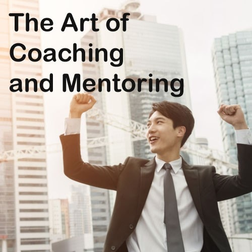 The Art of Coaching and Mentoring