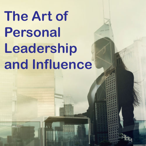 The Art of Personal Leadership and Influence